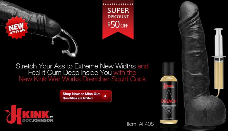Stretch Your Ass to Extreme New Widths and Feel it Cum Deep Inside You with the New Kink Wet Works Drencher Squirt Cock and Save $50